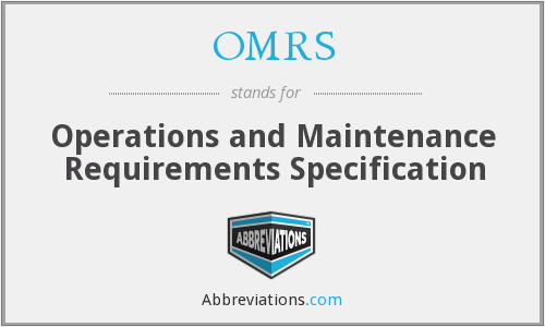 OMRS - Operations and Maintenance Requirements Specification