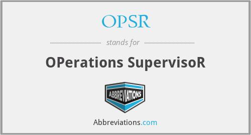 OPSR - OPerations SupervisoR