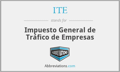 ITE - Impuesto General de Tráfico de Empresas