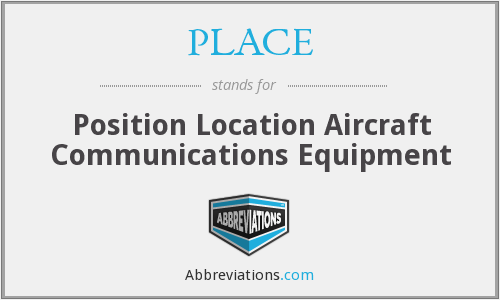 PLACE - Position Location Aircraft Communications Equipment