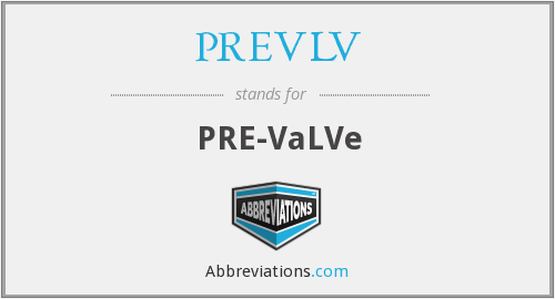 What does PREVLV stand for?