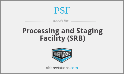 PSF - Processing and Staging Facility (SRB)