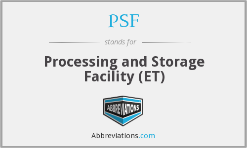 PSF - Processing and Storage Facility (ET)