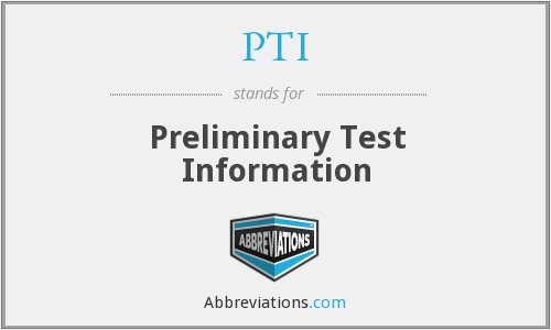 PTI - Preliminary Test Information