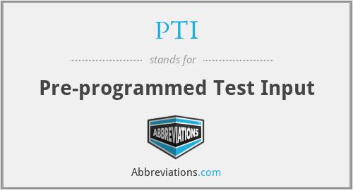 PTI - Pre-Programmed Test Input