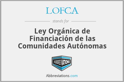 LOFCA - Ley Orgánica de Financiación de las Comunidades Autónomas