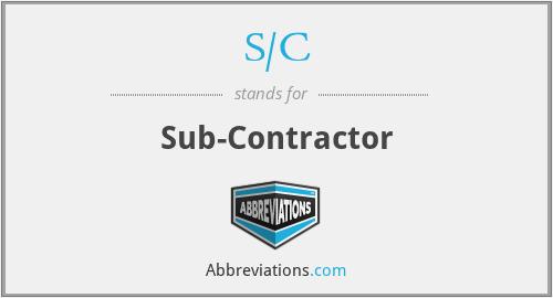 S/C - Subcontractor