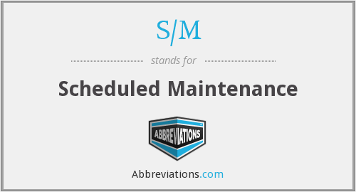 S/M - Scheduled Maintenance