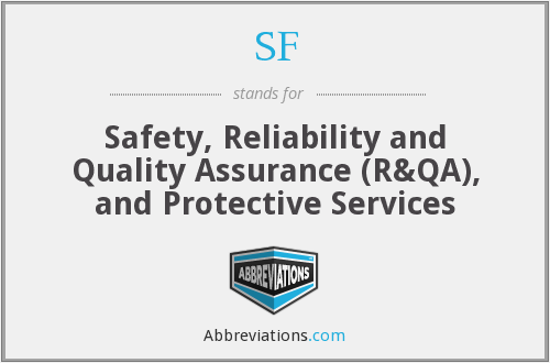 SF - Safety, Reliability and Quality Assurance (R&QA), and Protective Services