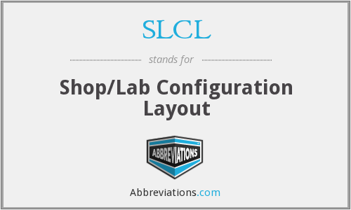 SLCL - Shop/Lab Configuration Layout