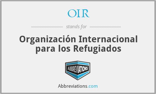OIR - Organización Internacional para los Refugiados