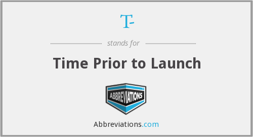 T- - Time Prior to Launch