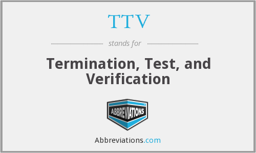 TTV - Termination, Test, and Verification