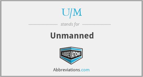 U/M - Unmanned