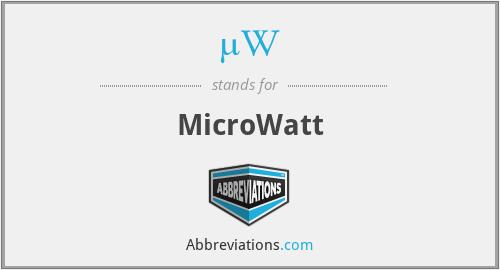 µW - MicroWatt