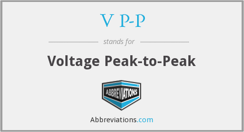 V P-P - Voltage Peak-to-Peak