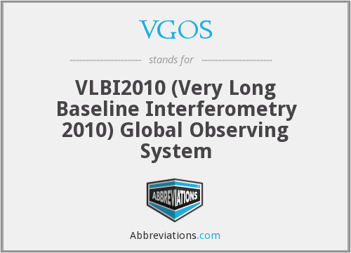 VGOS - VLBI2010 (Very Long Baseline Interferometry 2010) Global Observing System
