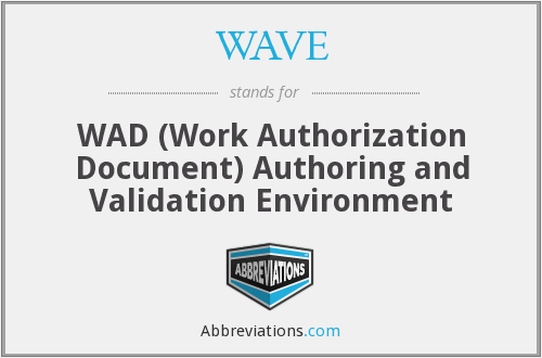 WAVE - WAD (Work Authorization Document) Authoring and Validation Environment