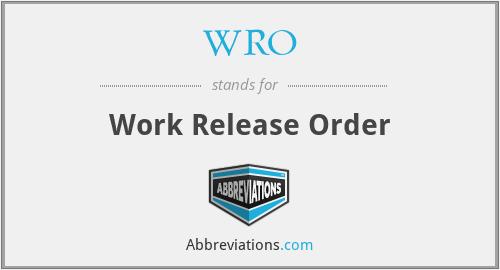 WRO - Work Release Order