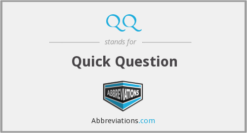 QQ - Quick Question