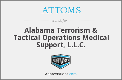 ATTOMS - Alabama Terrorism & Tactical Operations Medical Support, L.L.C.