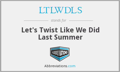 LTLWDLS - Let's Twist Like We Did Last Summer