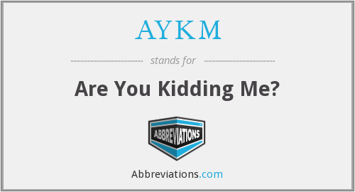 AYKM - Are You Kidding Me?