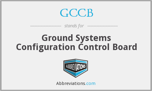 GCCB - Ground Systems Configuration Control Board