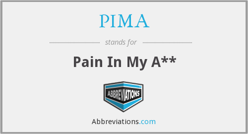 PIMA - Pain In My A**