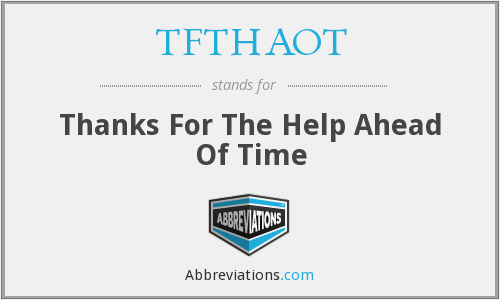TFTHAOT - Thanks For The Help Ahead Of Time
