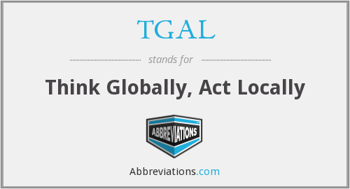 TGAL - Think Globally, Act Locally