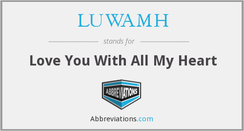 LUWAMH - Love You With All My Heart