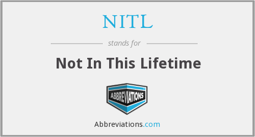 NITL - Not In This Lifetime