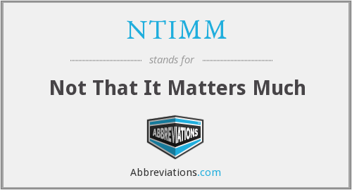 NTIMM - Not That It Matters Much