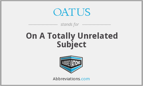 OATUS - On A Totally Unrelated Subject