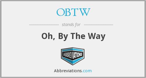 OBTW - Oh, By The Way