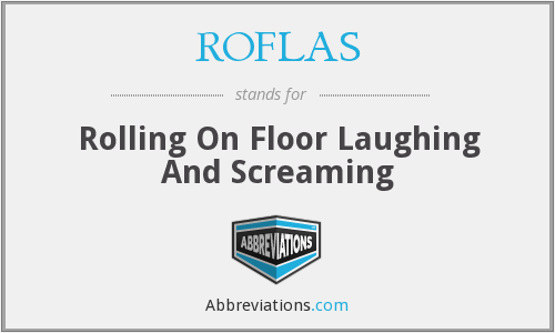 ROFLAS - Rolling On Floor Laughing And Screaming