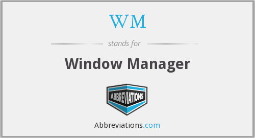 ...wm - window manager