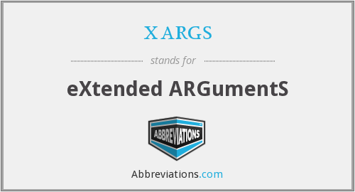 xargs - extended arguments