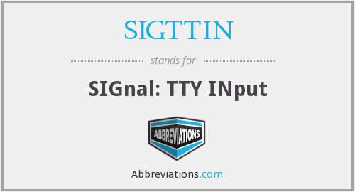 What does SIGTTIN stand for?