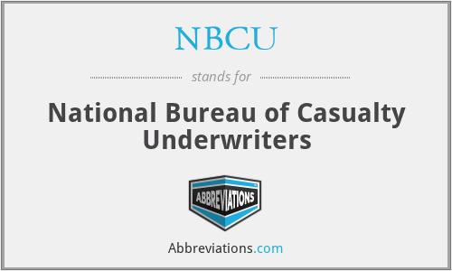 NBCU - National Bureau of Casualty Underwriters