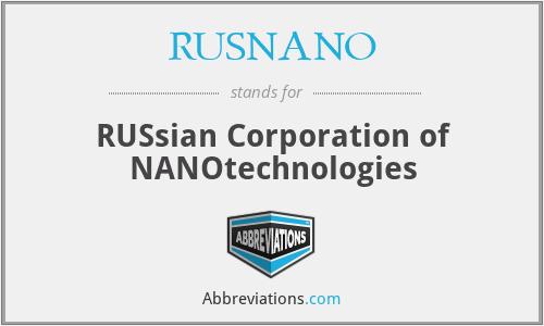 RUSNANO - RUSsian Corporation of NANOtechnologies