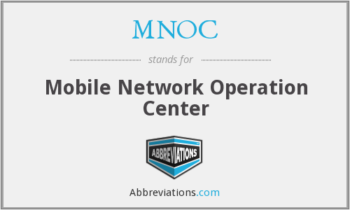 MNOC - Mobile Network Operation Center