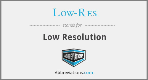 What does LOW-RES stand for?