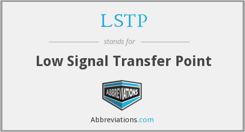 LSTP - Low Signal Transfer Point