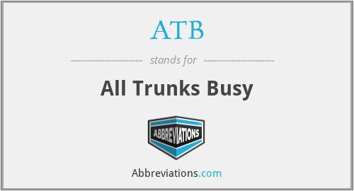 ATB - All Trunks Busy
