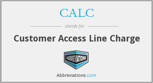 CALC - Customer Access Line Charge
