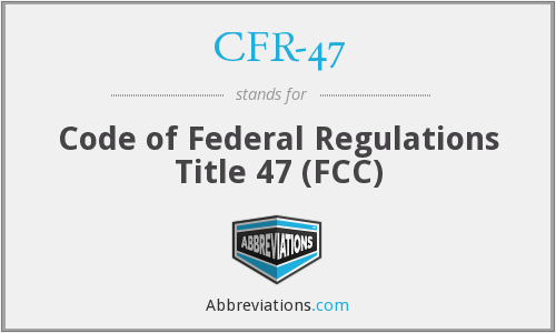 What does CFR-47 stand for?