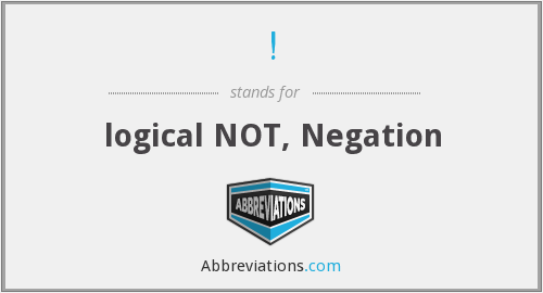 ! - logical NOT, Negation
