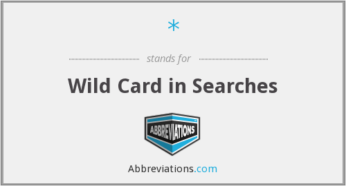 * - Wild Card in Searches